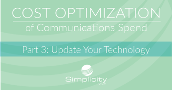 Cost Optimization of Communications Spend, Part 3 - Update Your Technology