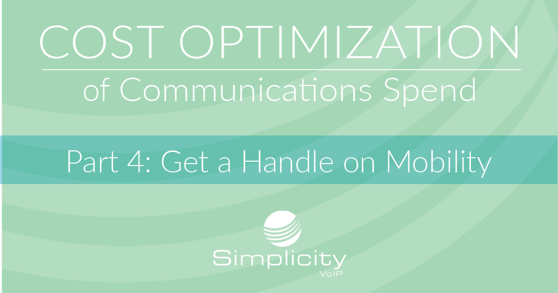 Cost Optimization of Communications Spend, Part 4 - Get a Handle on Mobility